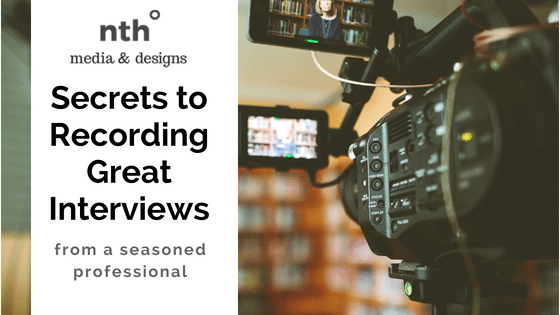 Graphic: Secrets to Recording Great Interviews from a seasoned professional | nth degree media & designs